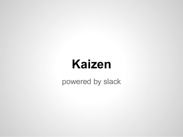 Kaizen. Powered by slack.