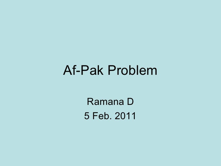 Af-Pak Problem    Ramana D   5 Feb. 2011