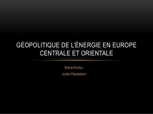 Maria Kovtun Julien Paolantoni GÉOPOLITIQUE DE L'ÉNERGIE EN EUROPE CENTRALE ET ORIENTALE