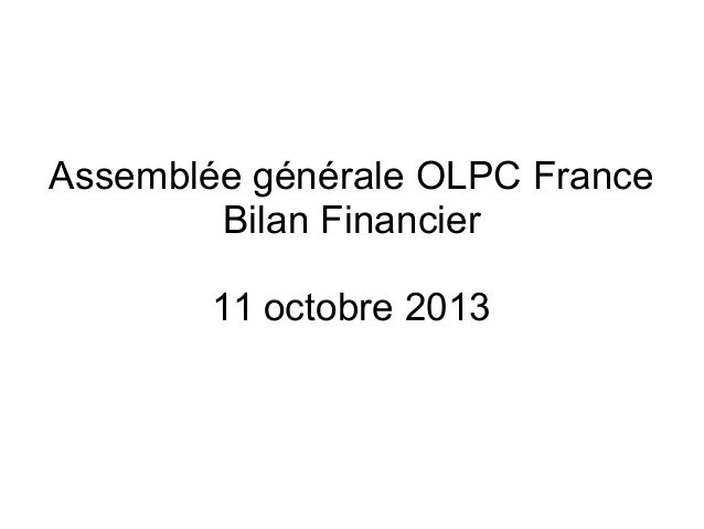 Assemblée générale OLPC France Bilan Financier 11 octobre 2013