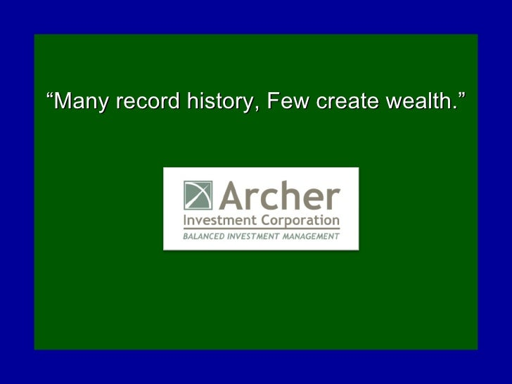 "<ul><li>"" Many record history, Few create wealth."" </li></ul>"