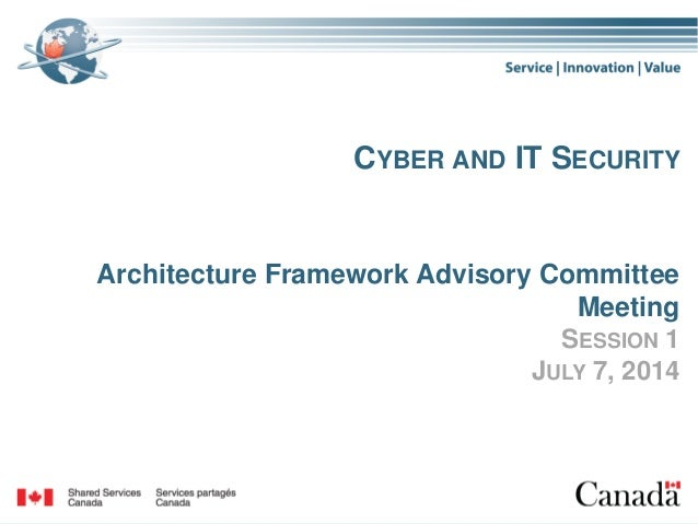 CYBER AND IT SECURITY Architecture Framework Advisory Committee Meeting SESSION 1 JULY 7, 2014