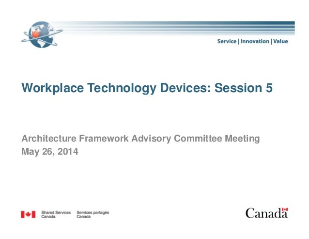 Workplace Technology Devices: Session 5 1 Architecture Framework Advisory Committee Meeting May 26, 2014