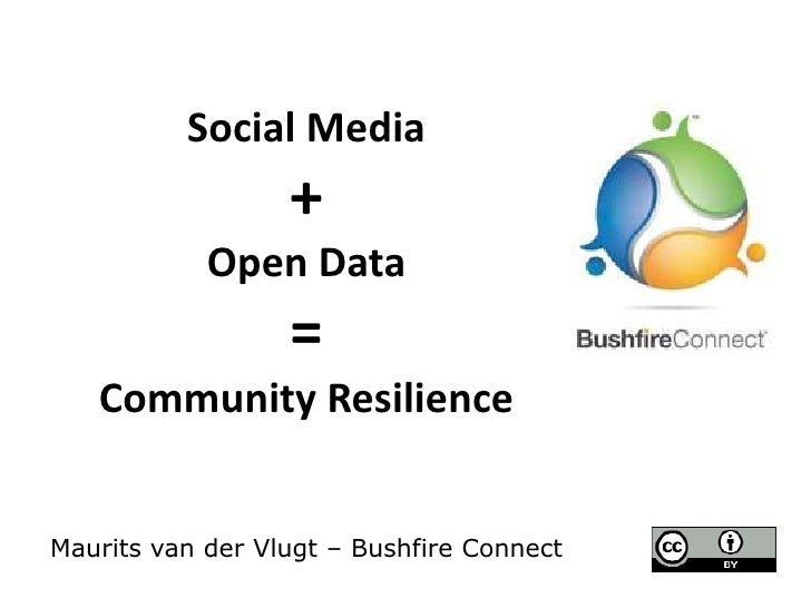 Social Media +Open Data=Community ResilienceMaurits van der Vlugt – Bushfire Connect<br />