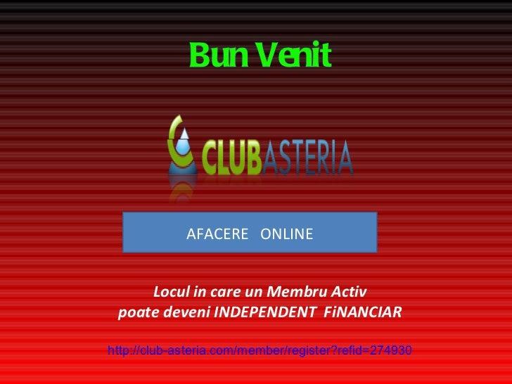 Bun Venit Locul in care un Membru Activ poate deveni INDEPENDEN T   FiNANCIAR http://club- asteria.com/member/register?ref...