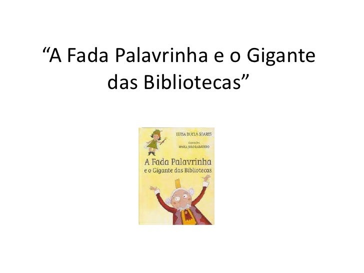 """""""A Fada Palavrinha e o Gigante       das Bibliotecas"""""""