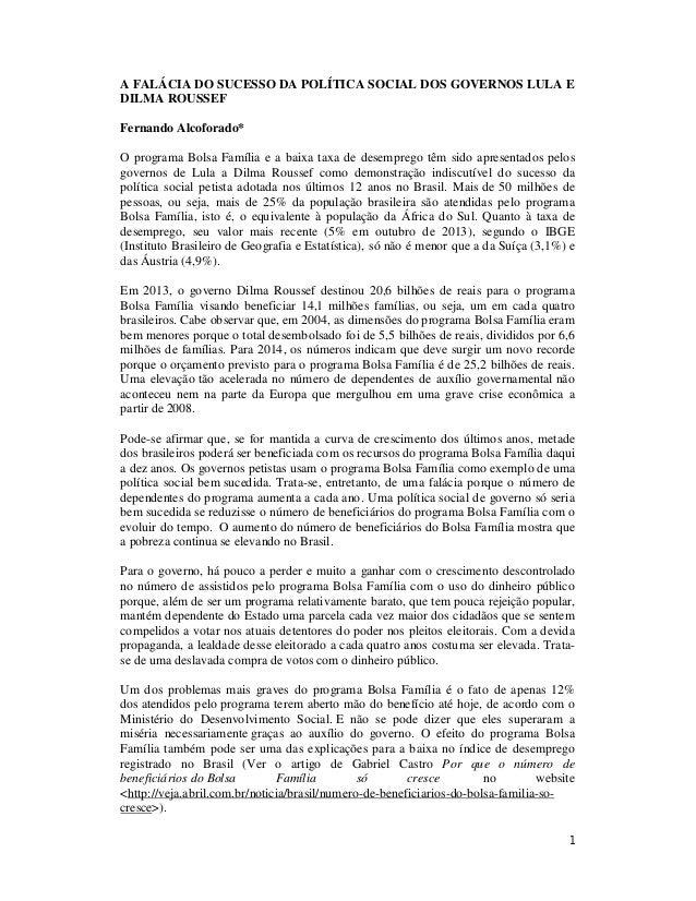 1 A FALÁCIA DO SUCESSO DA POLÍTICA SOCIAL DOS GOVERNOS LULA E DILMA ROUSSEF Fernando Alcoforado* O programa Bolsa Família ...