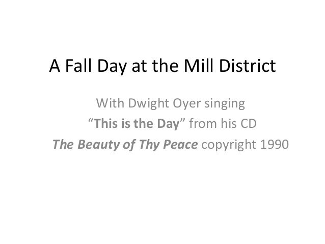 """A Fall Day at the Mill District With Dwight Oyer singing """"This is the Day"""" from his CD The Beauty of Thy Peace copyright 1..."""