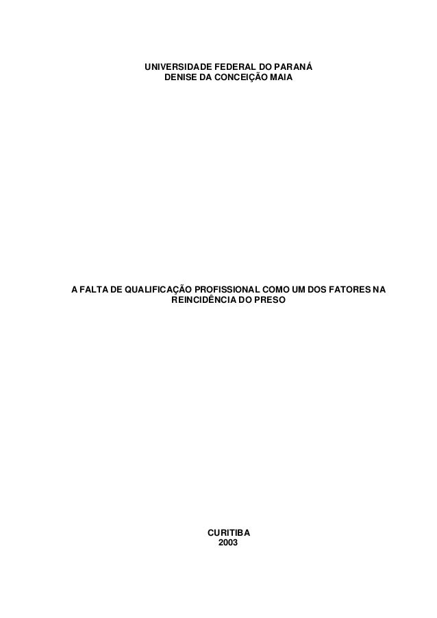 UNIVERSIDADE FEDERAL DO PARANÁ DENISE DA CONCEIÇÃO MAIA A FALTA DE QUALIFICAÇÃO PROFISSIONAL COMO UM DOS FATORES NA REINCI...