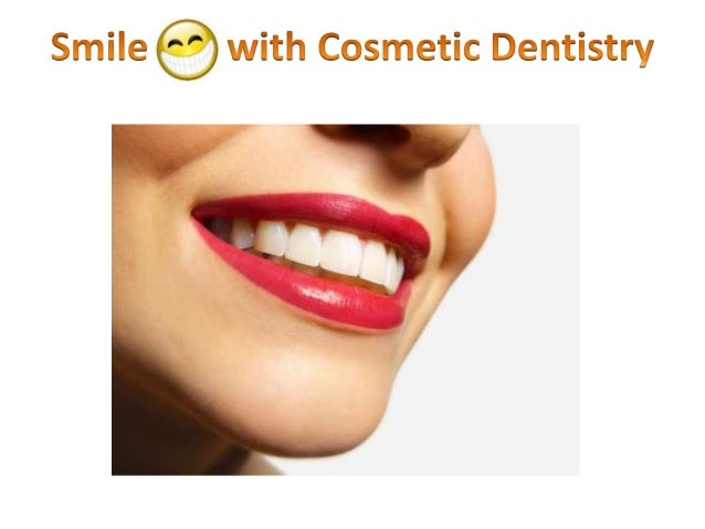Cosmetic Dental Procedures Include:  Whitening or Bleaching  Porcelain Veneers  Inlays and Onlays  Dental Implants  D...