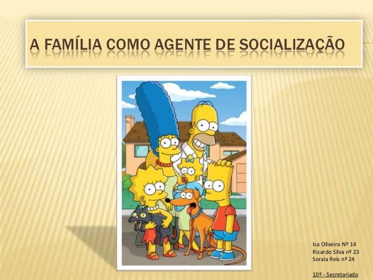 A FAMÍLIA COMO AGENTE DE SOCIALIZAÇÃO                                 Isa Oliveira Nº 14                                 R...