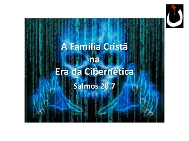 A Família Cristã na Era da Cibernética Salmos 20.7