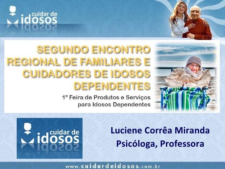 A FAMÍLIA DO IDOSO DEPENDENTE - 2º ENCONTRO DE FAMILIARES E CUIDADORES DE IDOSOS DEPENDENTES