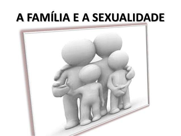 A FAMÍLIA E A SEXUALIDADE