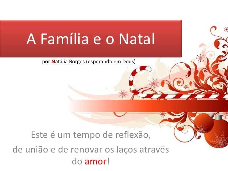A Família e o Natal<br />por Natália Borges (esperando em Deus)<br />Este é um tempo de reflexão, <br />de união e de reno...
