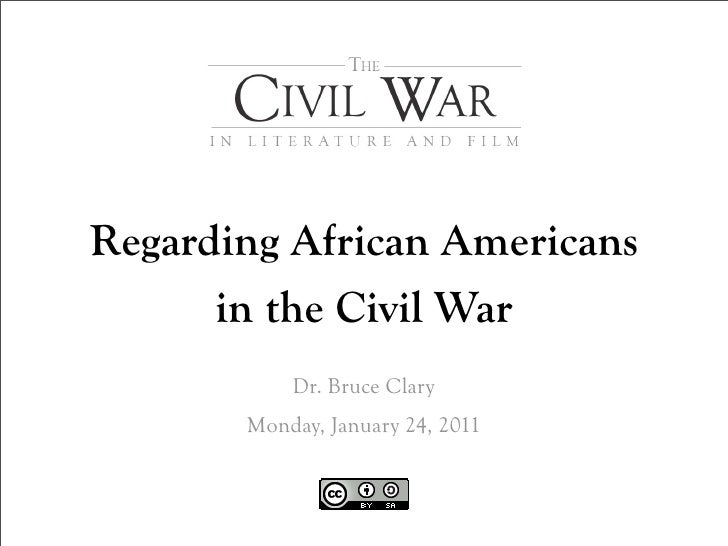 African Americans in    the Civil War       Dr. Bruce Clary    Friday, January 21, 2011