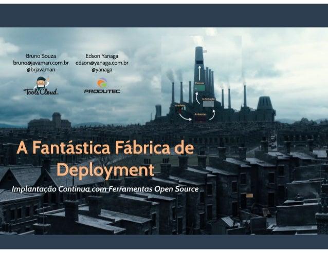A Fantástica Fábrica de Deployment: Implantação Contínua com Ferramentas Open Source