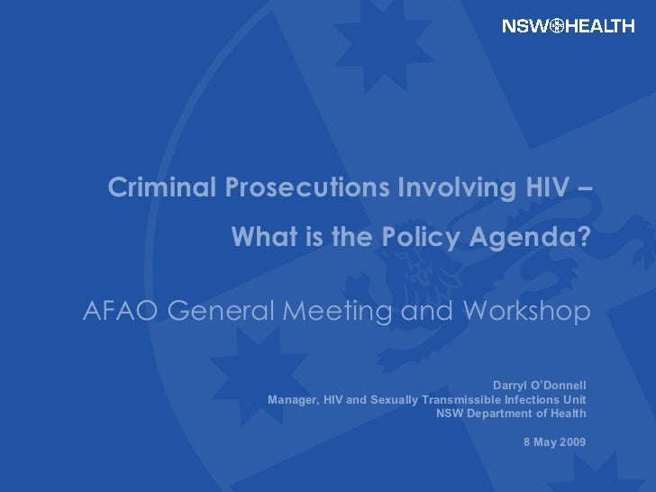 Darryl O'Donnell Manager, HIV and Sexually Transmissible Infections Unit NSW Department of Health 8 May 2009 Criminal Pros...