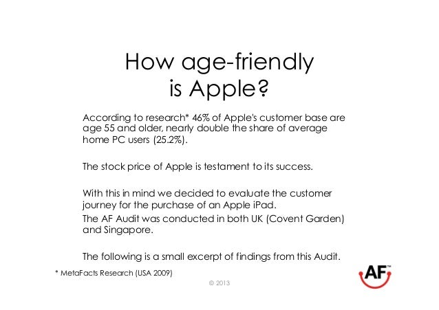 How age-friendly                     is Apple?       According to research* 46% of Apples customer base are       age 55 a...