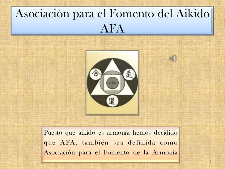 Asociación para el Fomento del AikidoAFA<br />1<br />Puesto que aikido es armonía hemos decidido <br />que AFA, también se...