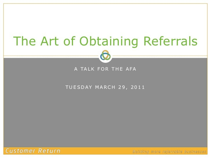 A talk for the AFA<br />Tuesday March 29, 2011<br />The Art of Obtaining Referrals<br />