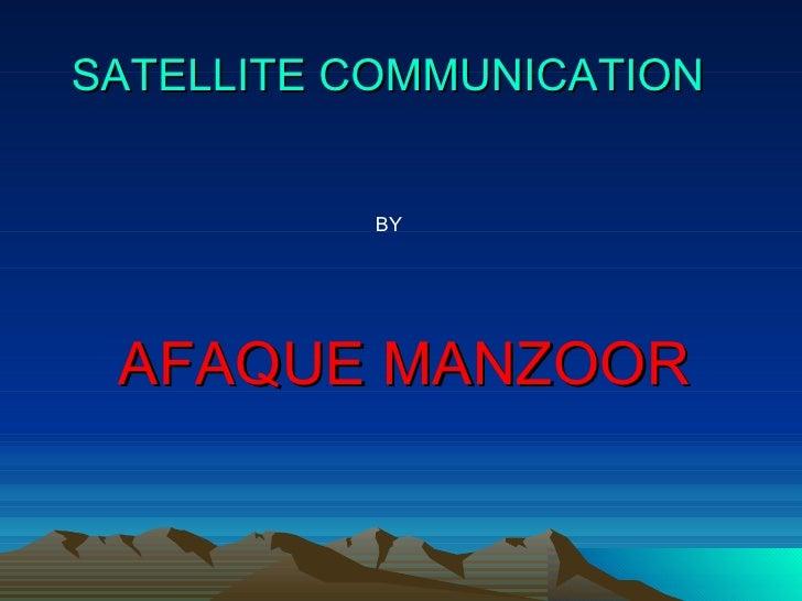 SATELLITE COMMUNICATION AFAQUE MANZOOR BY