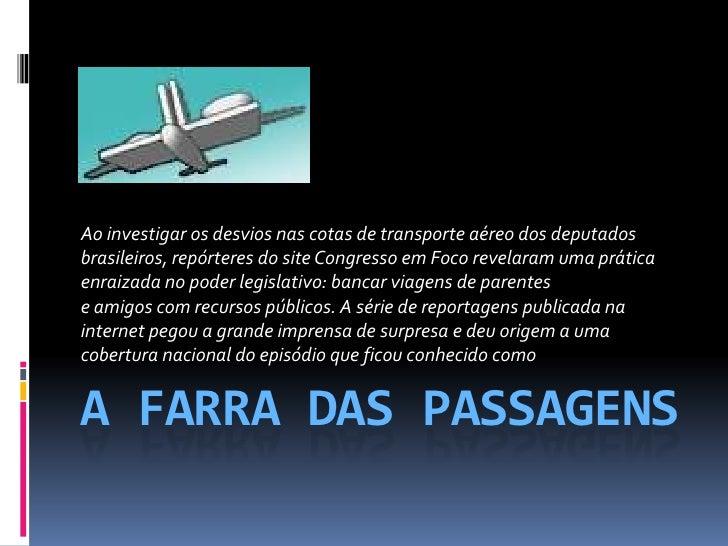 Ao investigar os desvios nas cotas de transporte aéreo dos deputados brasileiros, repórteres do site Congresso em Foco rev...