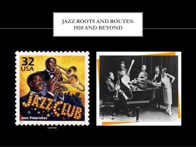 JAZZ ROOTS AND ROUTES: 1920 AND BEYOND