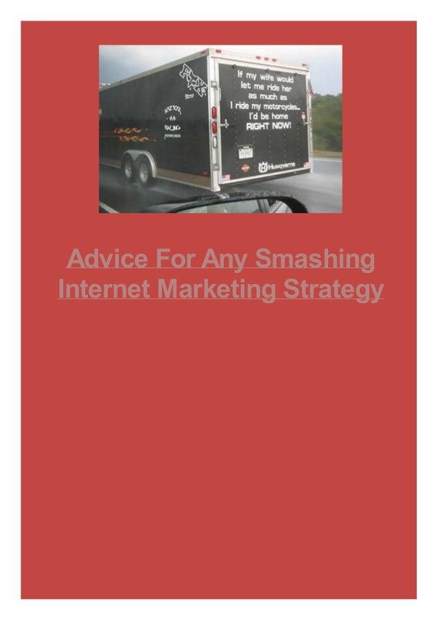 Advice For Any Smashing Internet Marketing Strategy