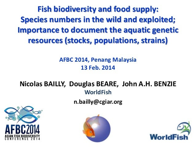 Fish biodiversity and food supply: Species numbers in the wild and exploited; Importance to document the aquatic genetic resources (stocks, populations, strains)