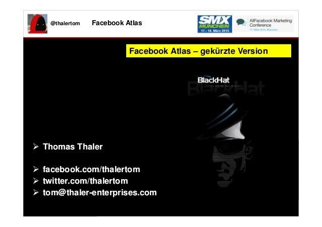 @thalertom Facebook Atlas Facebook Atlas – gekürzte VersionFacebook Atlas – gekürzte Version Thomas Thaler facebook.com/th...