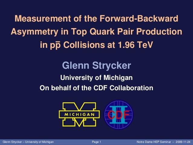Page 1Glenn Strycker – University of Michigan Notre Dame HEP Seminar – 2009-11-24 Measurement of the Forward-Backward Asym...