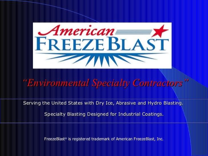 """ Environmental Specialty Contractors"" FreezeBlast ®  is registered trademark of American FreezeBlast, Inc. Serving the Un..."