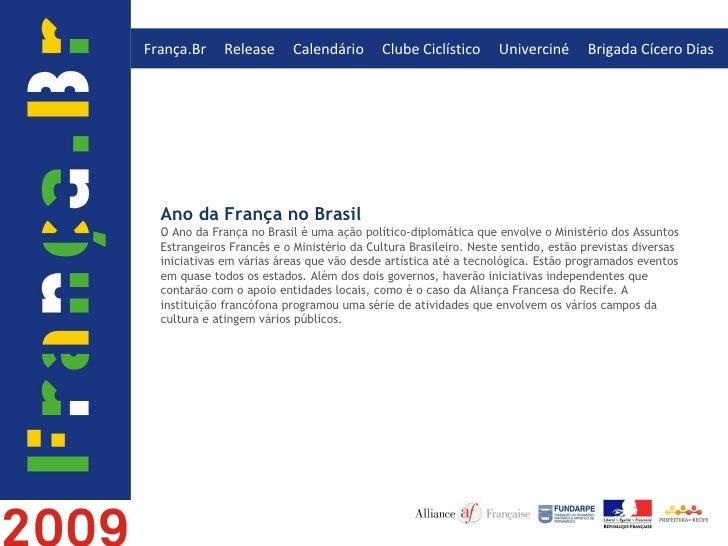 Ano da França no Brasil O Ano da França no Brasil é uma ação político-diplomática que envolve o Ministério dos Assuntos Es...