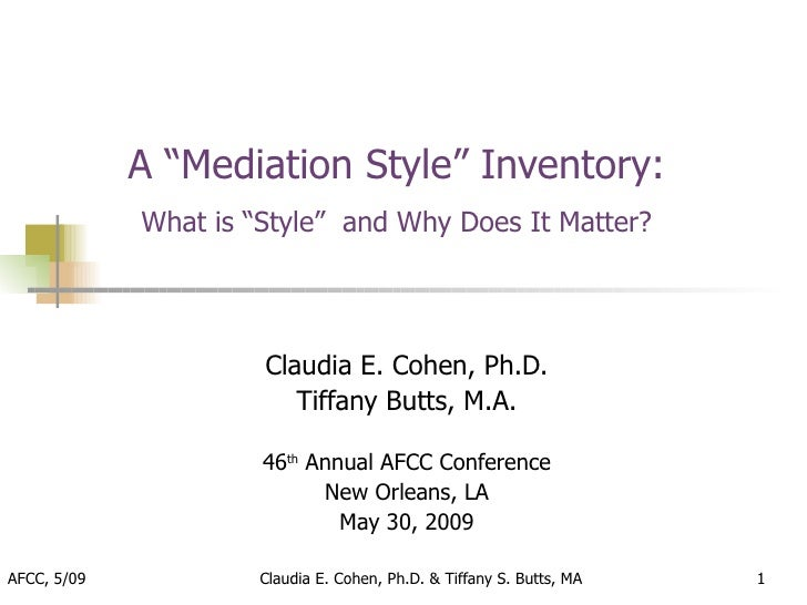 """A """"Mediation Style"""" Inventory:             What is """"Style"""" and Why Does It Matter?                      Claudia E. Cohen, ..."""