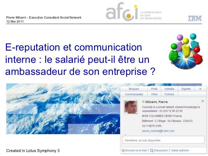 Pierre Milcent – Executive Consultant Social Network12 Mai 2011E-reputation et communicationinterne : le salarié peut-il ê...