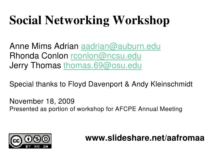 Social Networking Workshop Anne Mims Adrian aadrian@auburn.edu Rhonda Conlon rconlon@ncsu.edu Jerry Thomas thomas.69@osu.e...