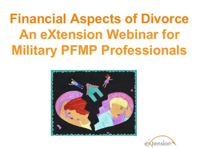 Financial Aspects of Divorce An eXtension Webinar forMilitary PFMP Professionals