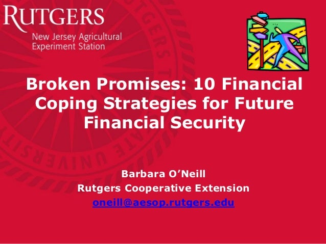 Broken Promises: 10 Financial Coping Strategies for Future      Financial Security            Barbara O'Neill     Rutgers ...