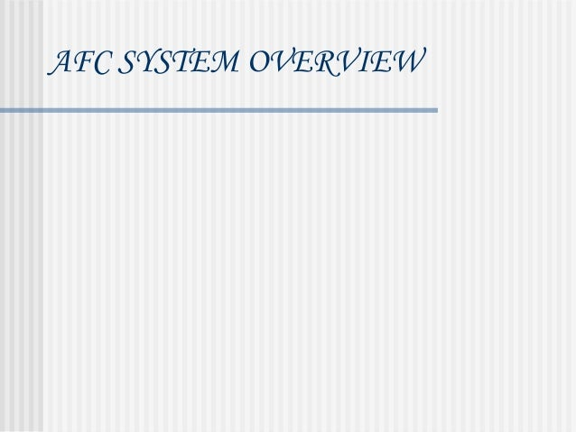 AFC SYSTEM OVERVIEW