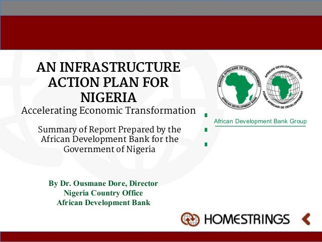 AN INFRASTRUCTURE ACTION PLAN FOR NIGERIA Accelerating Economic Transformation African Development Bank Group By Dr. Ousma...