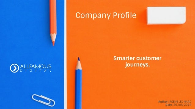 Company Profile Author: ROBIN LEONARD Date: 26 July 2014 Smarter customer journeys.