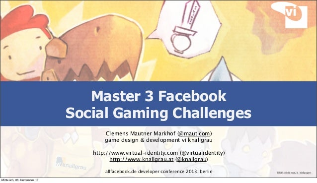 on Dev C #AF  Master 3 Facebook Social Gaming Challenges Clemens Mautner Markhof (@mauticom) game design & development vi ...