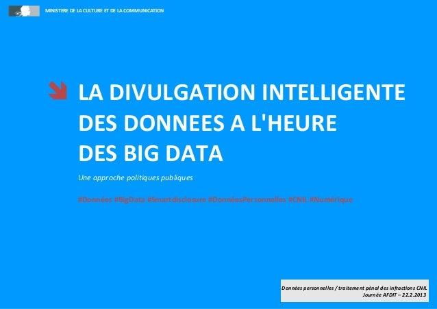 MINISTERE DE LA CULTURE ET DE LA COMMUNICATION LA DIVULGATION INTELLIGENTE  DES DONNEES A LHEURE  DES BIG DATA           ...