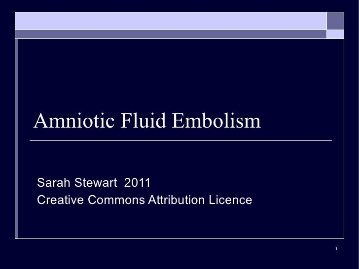 Amniotic Fluid Embolism Sarah Stewart  2011 Creative Commons Attribution Licence
