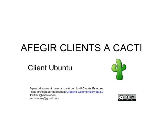 AFEGIR CLIENTS A CACTI Client Ubuntu Aquest document ha estat creat per Jordi Clopés Esteban i està protegit per la llicen...