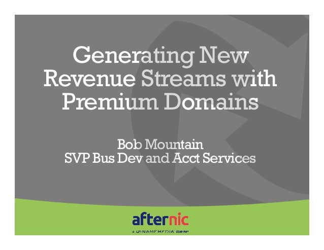 Generating NewRevenue Streams with Premium Domains         Bob Mountain SVP Bus Dev and Acct Services