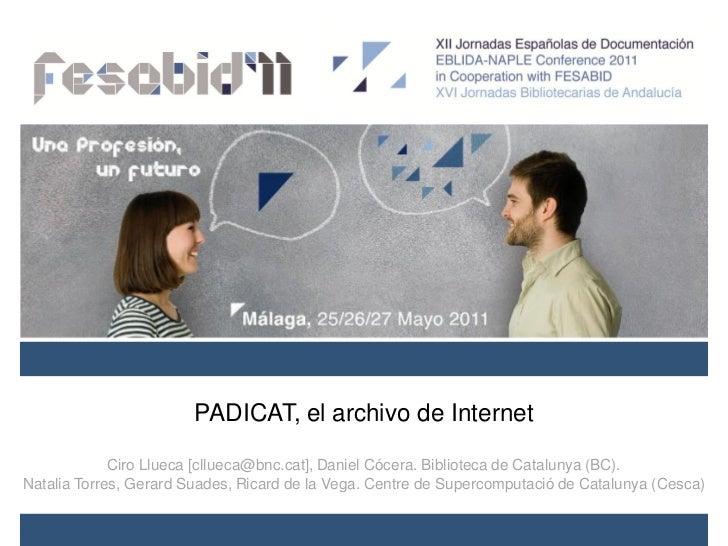 PADICAT, el archivo de Internet             Ciro Llueca [cllueca@bnc.cat], Daniel Cócera. Biblioteca de Catalunya (BC).Nat...