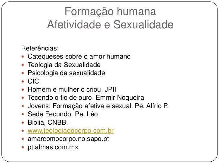 Formação humanaAfetividade e Sexualidade<br />Referências:<br />Catequeses sobre o amor humano<br />Teologia da Sexualidad...