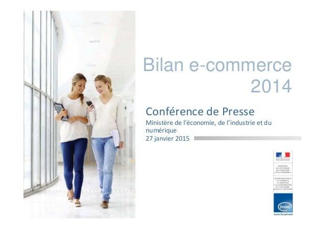 Bilan e-commerce 2014 Conférence de Presse Ministère de l'économie, de l'industrie et du numérique 27 janvier 2015